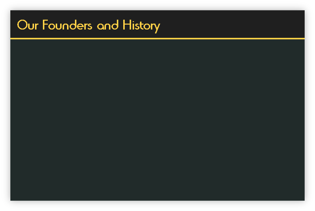 Our Founders and History